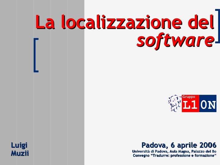 La localizzazione del  software Luigi  Muzii Padova, 6 aprile 2006 Università di Padova, Aula Magna, Palazzo del  Bo Conve...