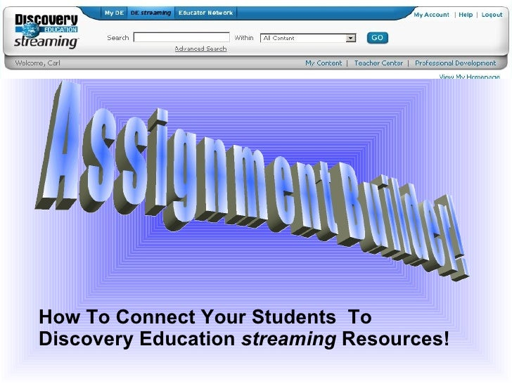 Assignment Builder! How To Connect Your Students  To Discovery Education  streaming  Resources!