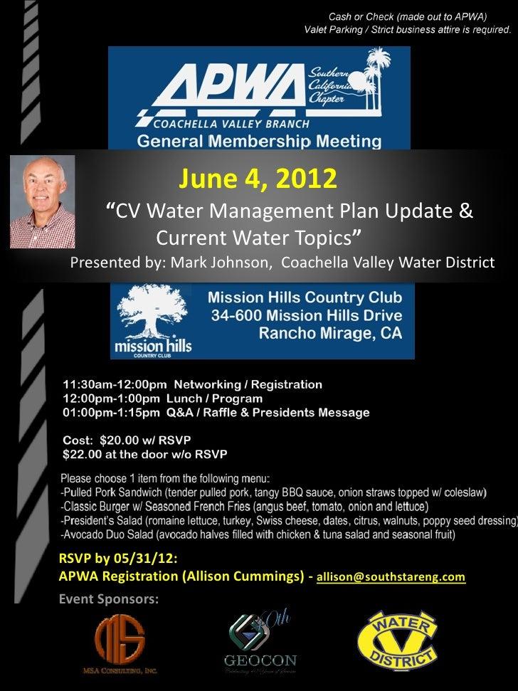 "June 4, 2012       ""CV Water Management Plan Update &           Current Water Topics"" Presented by: Mark Johnson, Coachell..."