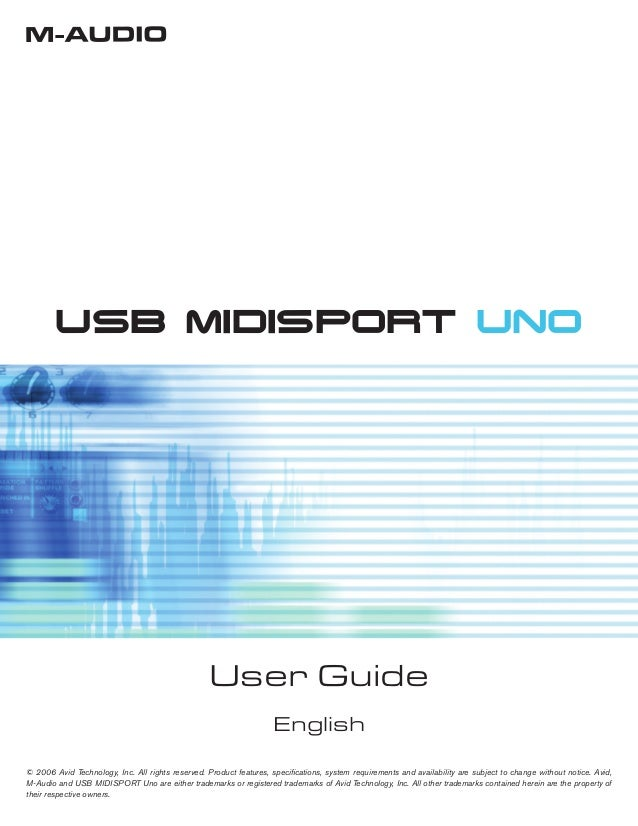 USB MIDISPORT UNO User Guide English © 2006 Avid Technology, Inc. All rights reserved. Product features, specifications, sy...