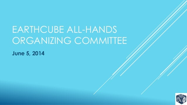 EARTHCUBE ALL-HANDS ORGANIZING COMMITTEE June 5, 2014