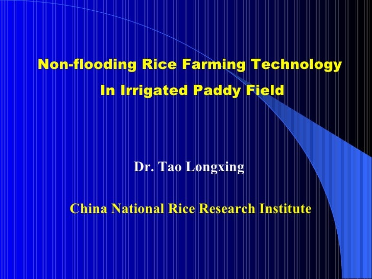 Non-flooding Rice Farming Technology  In Irrigated Paddy Field China National Rice Research Institute Dr. Tao Longxing