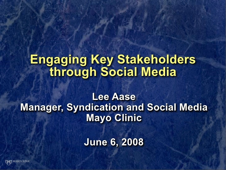 Engaging Key Stakeholders    through Social Media              Lee Aase Manager, Syndication and Social Media             ...