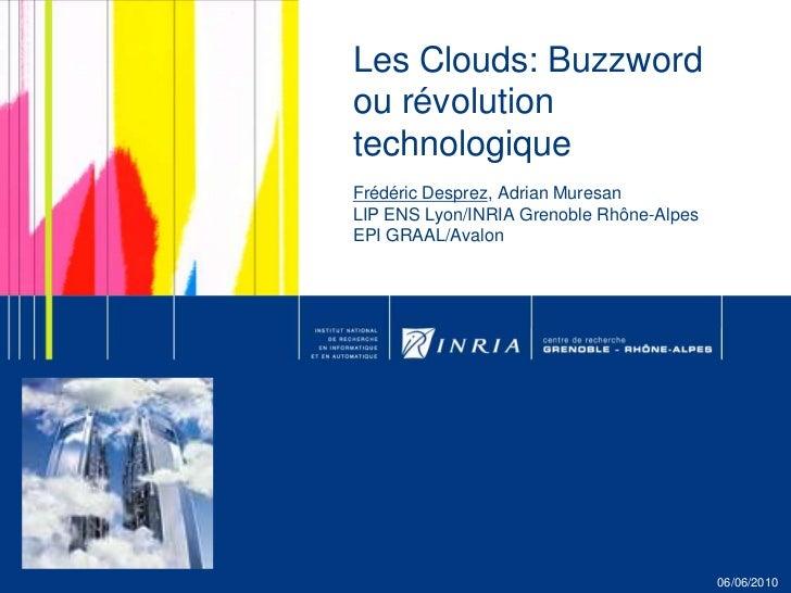 Les Clouds: Buzzword ou révolution technologiqueFrédéric Desprez, Adrian MuresanLIP ENS Lyon/INRIA Grenoble Rhône-AlpesEPI...