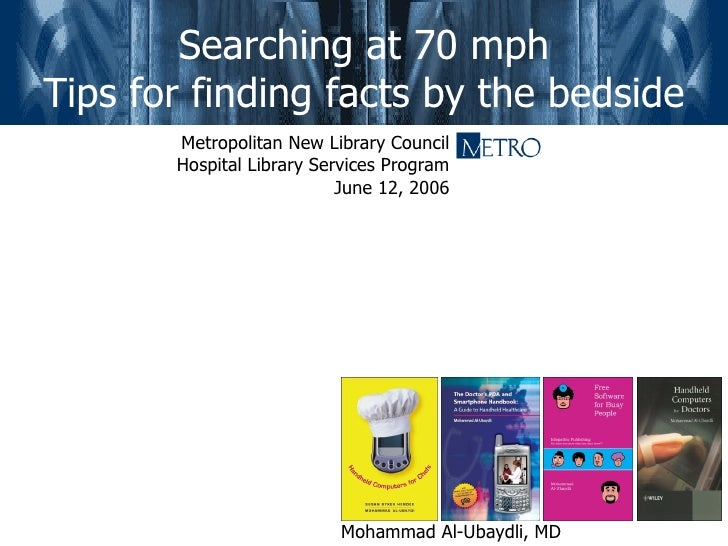 Searching at 70 mph Tips for finding facts by the bedside        Metropolitan New Library Council        Hospital Library ...