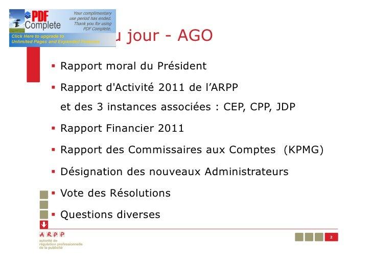 Ordre du jour - AGO§ Rapport moral du Président§ Rapport dActivité 2011 de l'ARPP et des 3 instances associées : CEP, CPP,...