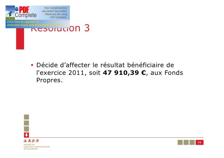Résolution 3§ Décide d'affecter le résultat bénéficiaire de  lexercice 2011, soit 47 910,39 €, aux Fonds  Propres.        ...
