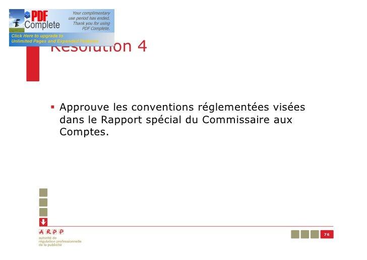 Résolution 4§ Approuve les conventions réglementées visées  dans le Rapport spécial du Commissaire aux  Comptes.          ...