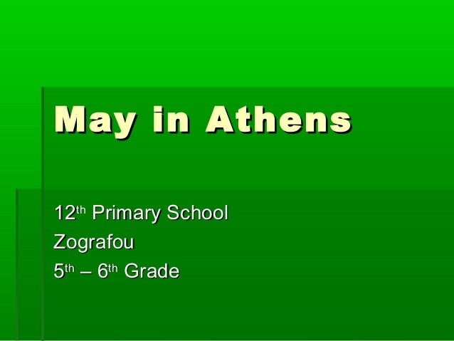 May in AthensMay in Athens1212ththPrimary SchoolPrimary SchoolZografouZografou55thth– 6– 6ththGradeGrade