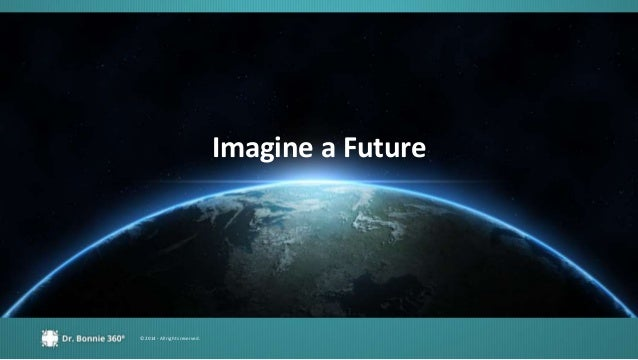 © 2014 - All rights reserved. Imagine a Future