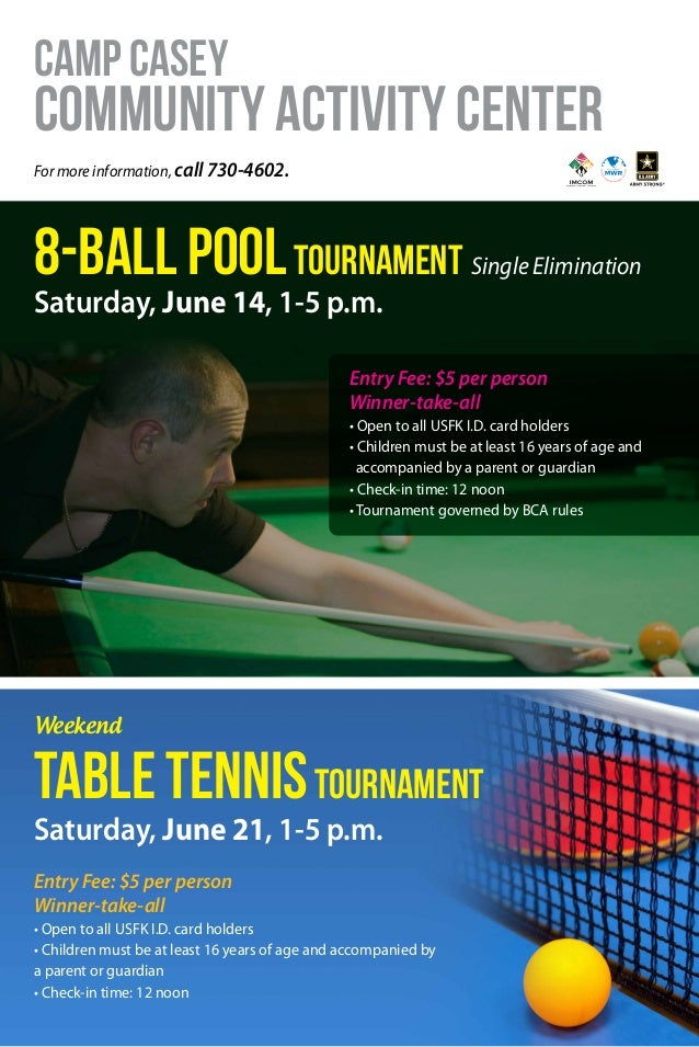 For more information, call 730-4602. 8-Ball PoolTournament Single Elimination Table TennisTournament Camp Casey CommunityA...