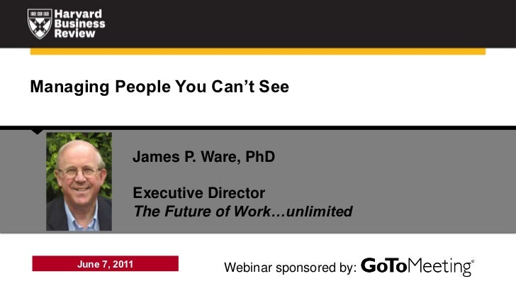 Managing People You Can't See                James P. Ware, PhD                Executive Director                The Futur...