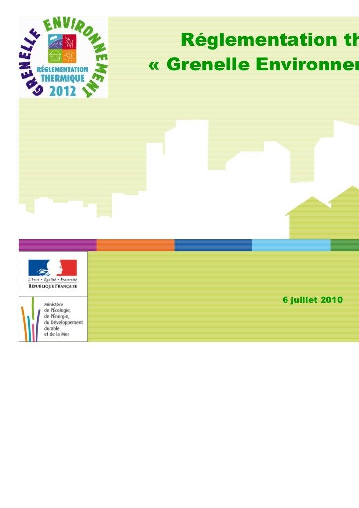 Réglementation thermique« Grenelle Environnement 2012 »            6 juillet 2010