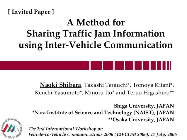 A Method for Sharing Traffic Jam Information using Inter-Vehicle Communication Naoki Shibara, Takashi Terauchi*, Tomoya Ki...