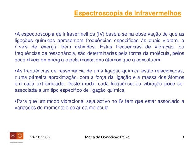 24-10-2006 Maria da Conceição Paiva 1 Espectroscopia de Infravermelhos •A espectroscopia de infravermelhos (IV) baseia-se ...