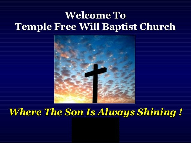Welcome ToWelcome To Temple Free Will Baptist ChurchTemple Free Will Baptist Church Where The Son Is Always Shining !Where...