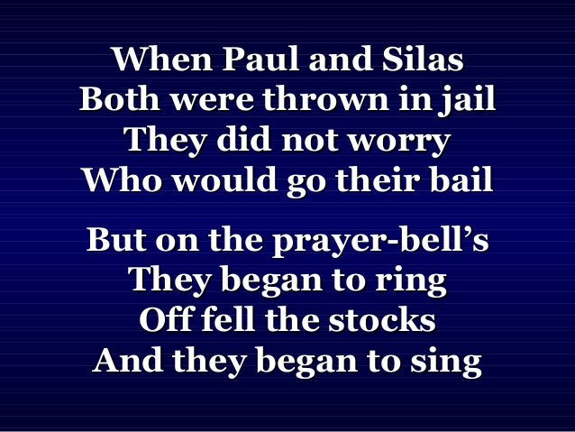 When Paul and SilasWhen Paul and Silas Both were thrown in jailBoth were thrown in jail They did not worryThey did not wor...