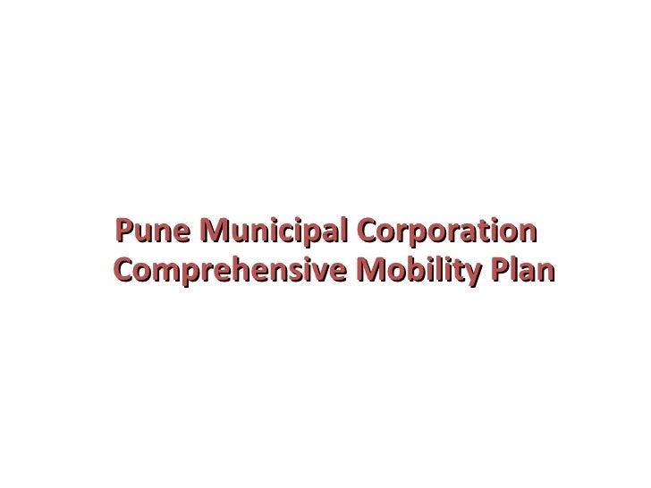 <ul><li>Pune Municipal Corporation Comprehensive Mobility Plan  </li></ul>