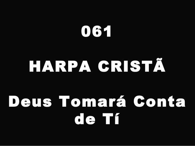 061 HARPA CRISTÃ Deus Tomará Conta de Tí