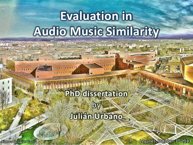 Evaluation in Audio Music Similarity  PhD dissertation by Julián Urbano Picture by Javier García  Leganés, October 3rd 201...