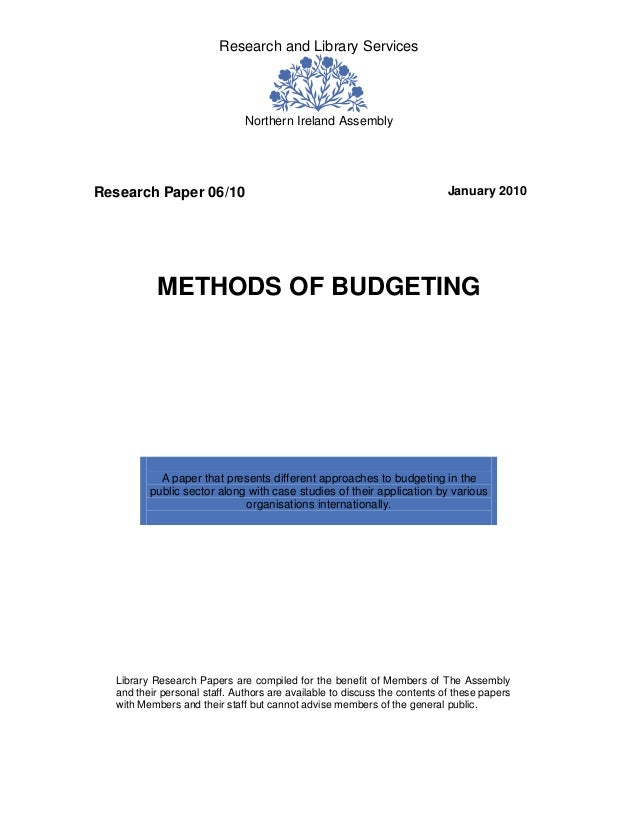Research and Library Services  Northern Ireland Assembly  Research Paper 06/10  January 2010  METHODS OF BUDGETING  A pape...