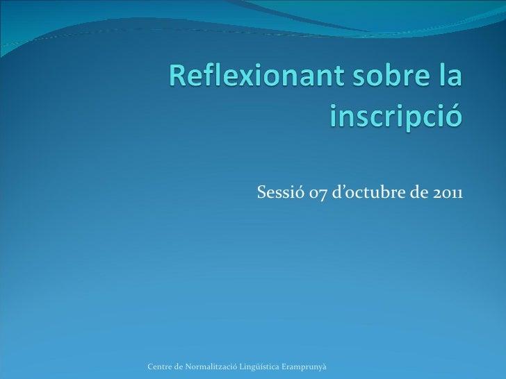 Sessió 07 d'octubre de 2011 Centre de Normalització Lingüística Eramprunyà