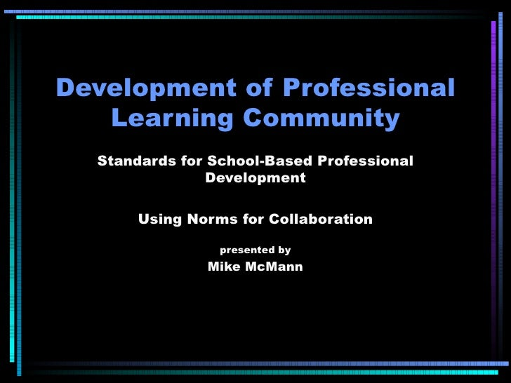 Development of Professional Learning Community Standards for School-Based Professional Development Using Norms for Collabo...