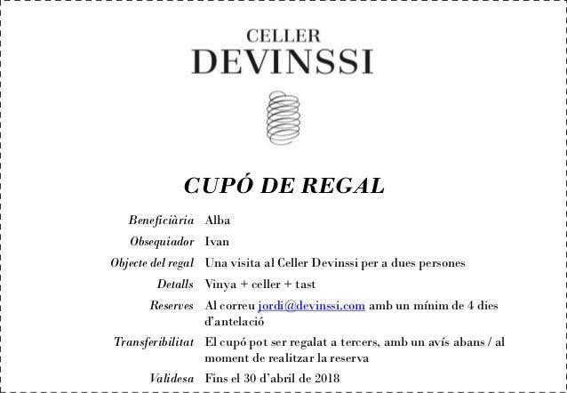 CUPÓ DE REGAL Beneficiària Alba Obsequiador Ivan Objecte del regal Una visita al Celler Devinssi per a dues persones Detal...