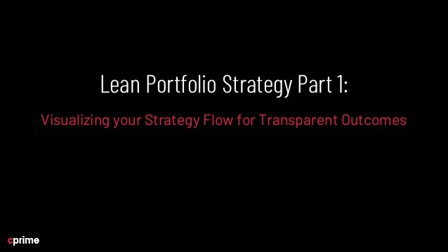 Lean Portfolio Strategy Part 1: Visualizing your Strategy Flow for Transparent Outcomes Slide 2