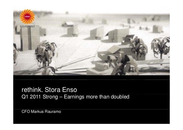rethink. Stora EnsoQ1 2011 Strong – Earnings more than doubledCFO Markus Rauramo