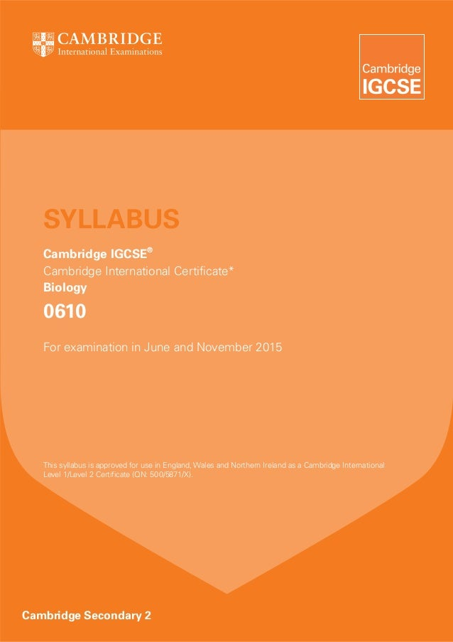 SYLLABUS Cambridge IGCSE® Cambridge International Certificate* Biology  0610 For examination in June and November 2015  Th...