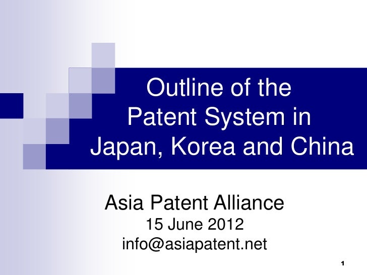 Outline of the   Patent System inJapan, Korea and China Asia Patent Alliance      15 June 2012  info@asiapatent.net       ...