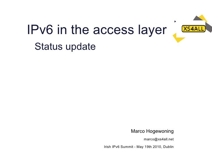 IPv6 in the access layer  Status update                                     Marco Hogewoning                              ...