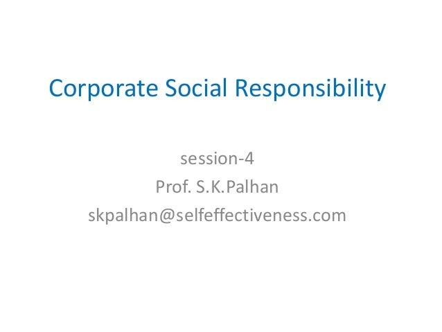 Corporate Social Responsibility session-4 Prof. S.K.Palhan skpalhan@selfeffectiveness.com