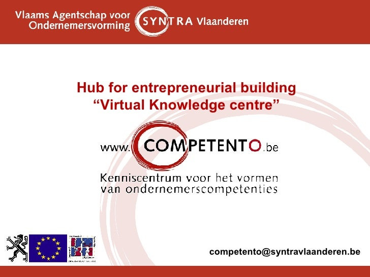 "<ul><li>Hub for entrepreneurial building </li></ul><ul><li>"" Virtual  Knowledge  centre"" </li></ul><ul><li>[email_address]..."