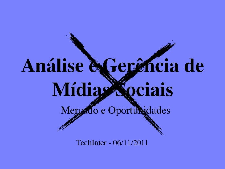 Análise e Gerência de   Mídias Sociais    Mercado e Oportunidades       TechInter - 06/11/2011