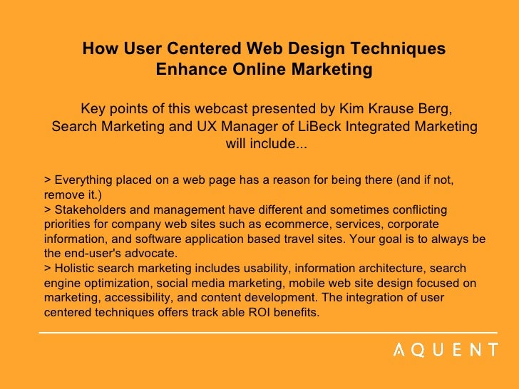How User Centered Web Design Techniques  Enhance Online Marketing    Key points of this webcast presented by Kim Krause Be...