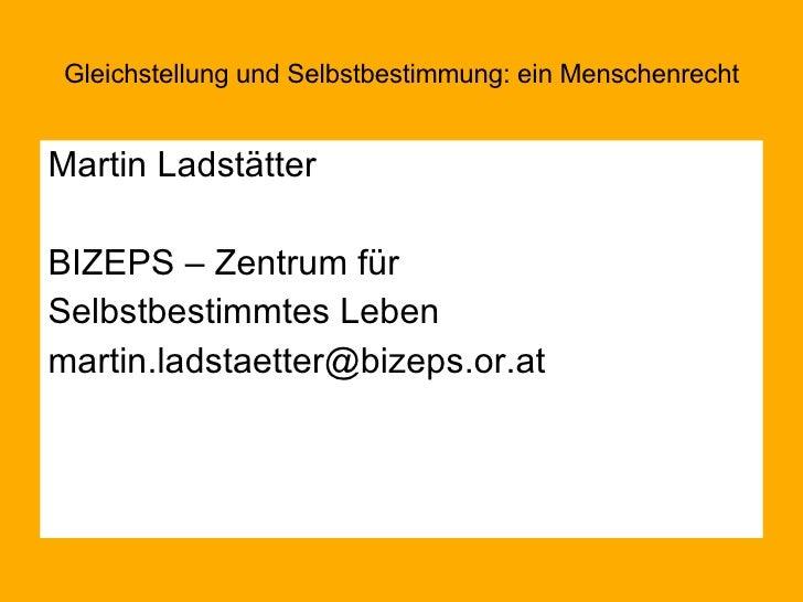 <ul><li>Martin Ladstätter </li></ul><ul><li>BIZEPS – Zentrum für  </li></ul><ul><li>Selbstbestimmtes Leben </li></ul><ul><...