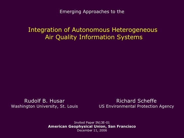 Emerging Approaches to the  Integration of Autonomous Heterogeneous  Air Quality Information Systems Invited Paper IN13E-0...