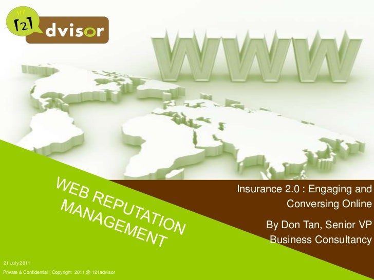 21 July 2011<br />Private & Confidential | Copyright  2011 @ 121advisor<br />WEB REPUTATIONMANAGEMENT<br />Insurance 2.0 :...
