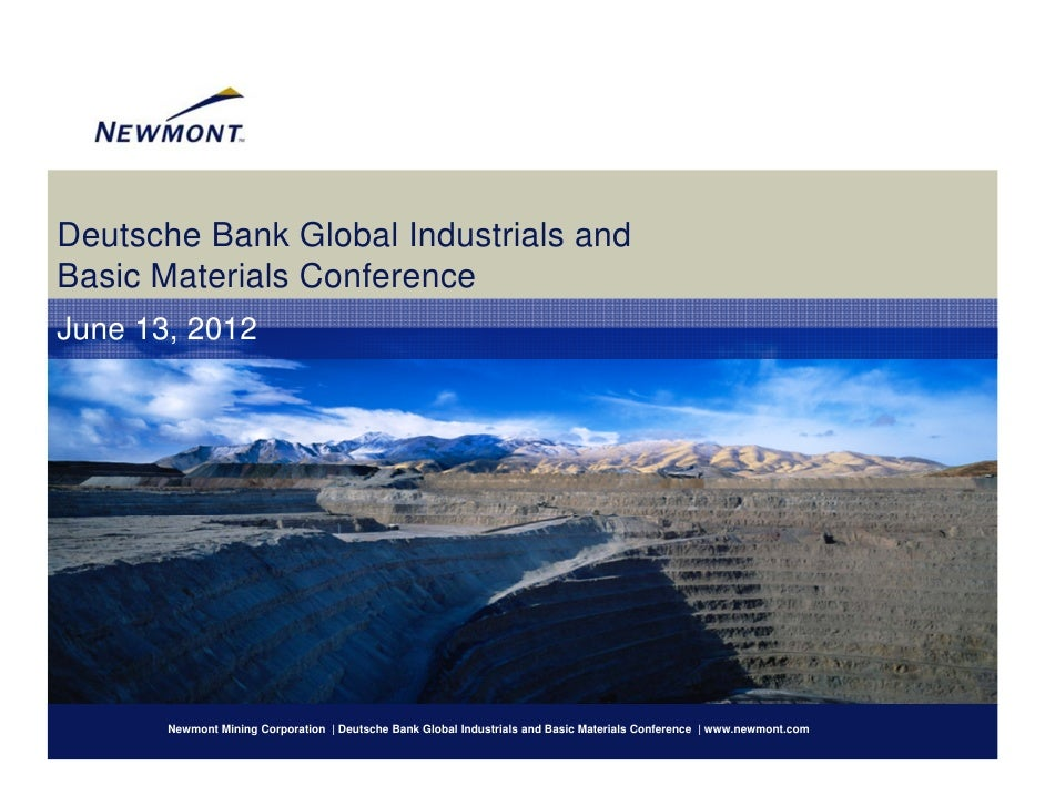 Deutsche Bank Global Industrials andBasic Materials ConferenceJune 13, 2012       Newmont Mining Corporation | Deutsche Ba...