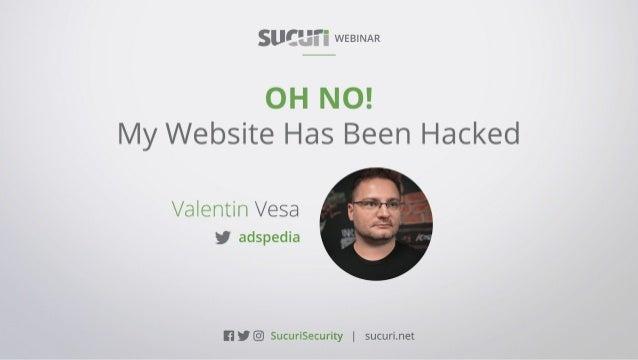 OH NO! MY WEBSITE HAS BEEN HACKEDWEBINAR Val Vesa  @adspedia #AskSucuri WEBINAR WELCOME!