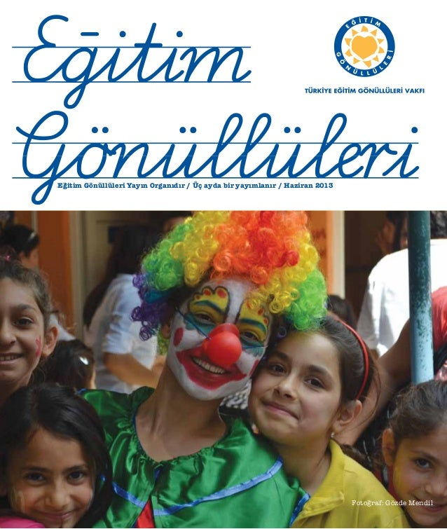 Eğitim Gönüllüleri Yayın Organıdır / Üç ayda bir yayımlanır / Haziran 2013 Fotoğraf: Gözde Mendil