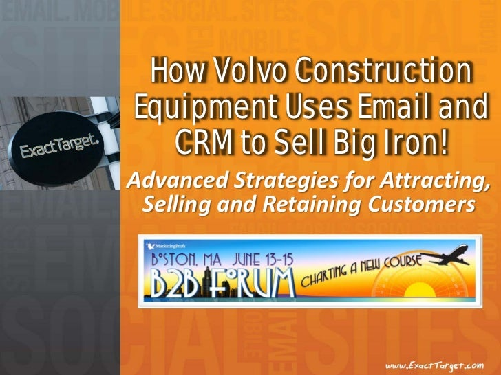 How Volvo ConstructionEquipment Uses Email and   CRM to Sell Big Iron!Advanced Strategies for Attracting, Selling and Reta...