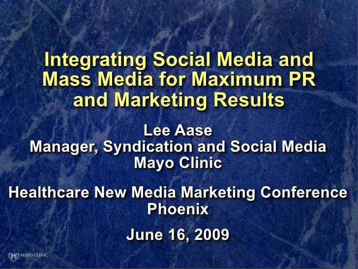 Integrating Social Media and     Mass Media for Maximum PR        and Marketing Results                Lee Aase   Manager,...