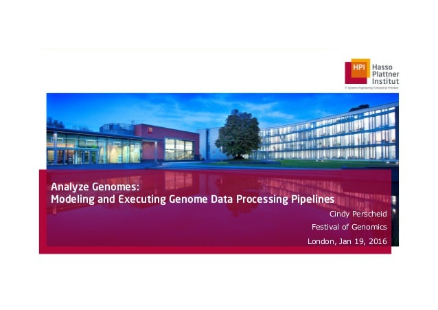 Analyze Genomes: Modeling and Executing Genome Data Processing Pipelines Cindy Perscheid Festival of Genomics London, Jan ...