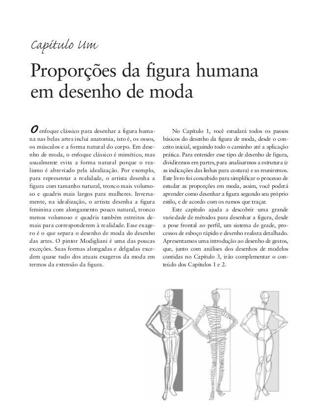 2 Desenho de Moda Aprendendo a figura básica A própria natureza da moda dita que proporções estão sujei- tas a mudar. Com ...