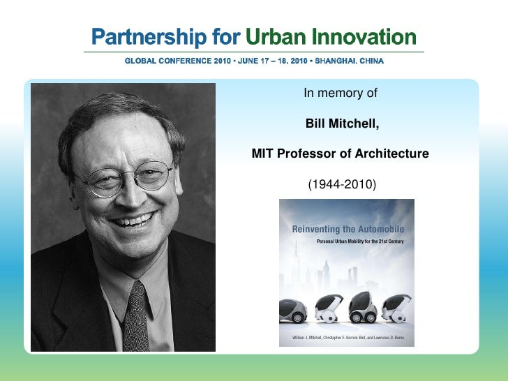 In memory of          Bill Mitchell,  MIT Professor of Architecture           (1944-2010)