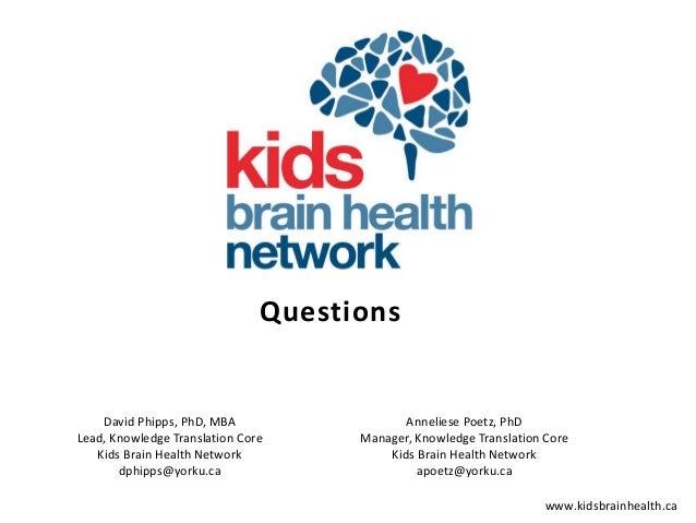 www.kidsbrainhealth.ca David Phipps, PhD, MBA Lead, Knowledge Translation Core Kids Brain Health Network dphipps@yorku.ca ...
