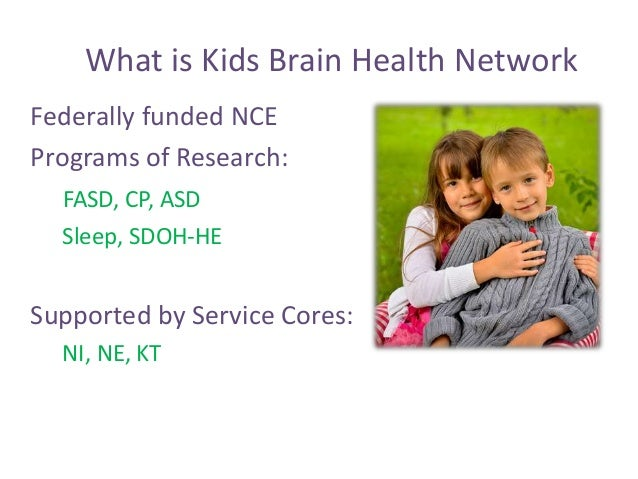 What is Kids Brain Health Network Federally funded NCE Programs of Research: FASD, CP, ASD Sleep, SDOH-HE Supported by Ser...